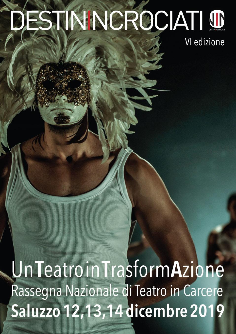 – DESTINI INCROCIATI – Un Teatro In Trasformazione Rassegna Nazionale di Teatro in Carcere VI edizione Saluzzo 12-13-14 Dicembre 2019